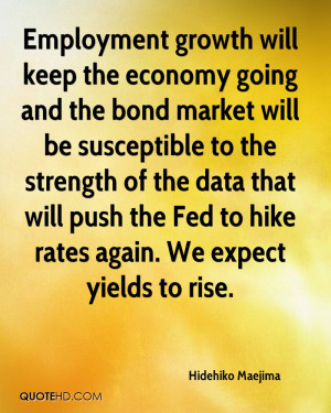 Employment growth will keep the economy going and the bond market will ...