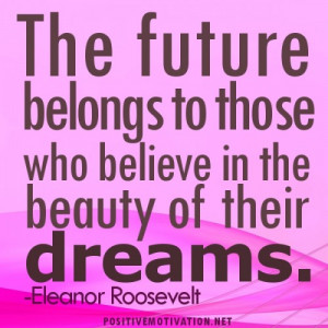 THE FUTURE BELONGS TO THOSE WHO BELIEVE -Positive Thoughts For The Day ...