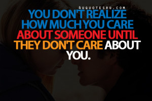 "... About Someone Until They Don't Care About You""~ Missing You Quote"