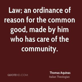 Thomas Aquinas - Law; an ordinance of reason for the common good, made ...