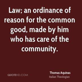 Thomas Aquinas - Law; an ordinance of reason for the common good, made ...