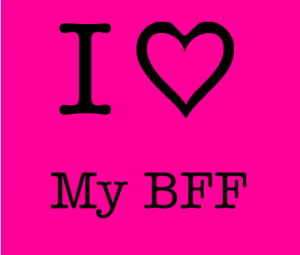 love it i love my bff