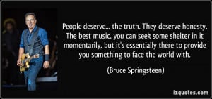 People deserve... the truth. They deserve honesty. The best music, you ...