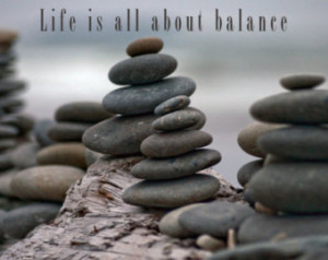 quotes, balanced rocks, Life Is All About Balance, custom sayings ...