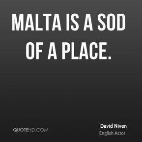 David Niven - Malta is a sod of a place.