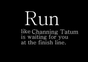 channing tatum, funny, motivation, quotes, run, work out