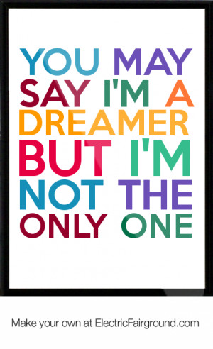 you may say i'm a dreamer but i'm not the only one Framed Quote
