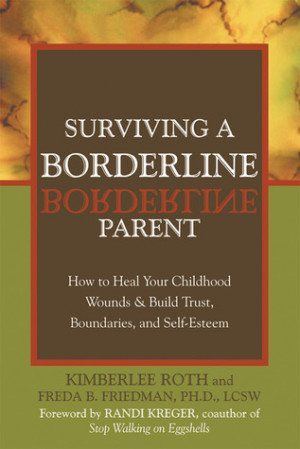 Surviving a Borderline Parent: How to Heal Your Childhood Wounds and ...