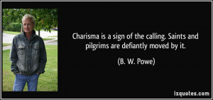 Charisma is a sign of the calling. Saints and pilgrims are defiantly ...