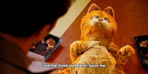 Love me. Feed me. Never leave me.