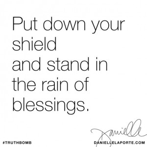 Put down your shield and stand in the rain of blessings. Subscribe ...