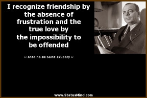 recognize friendship by the absence of frustration and the true love ...