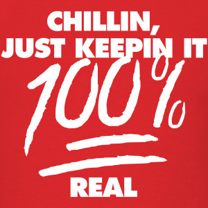 chillin-just-keepin-it-100-real_tshirt-design.png
