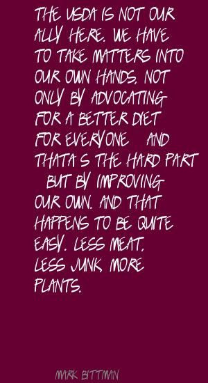 Mark Bittman The USDA is not our ally here. We have Quote