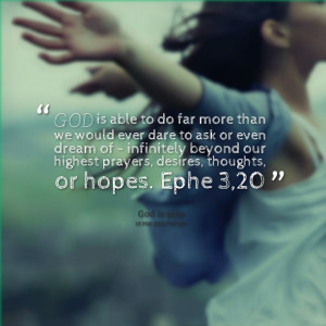Quotes Picture: god is able to do far more than we would ever dare to ...