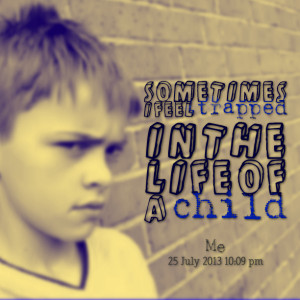 Quotes Picture: sometimes i feel trapped in the life of a child