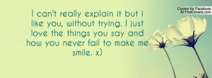 ... things you say and how you never fail to make me smile. x) , Pictures