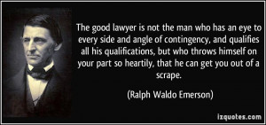 The good lawyer is not the man who has an eye to every side and angle ...