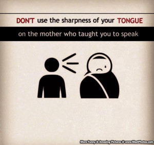 Respect Your Mother – Don't Use The Sharpness Of Your Tongue On ...