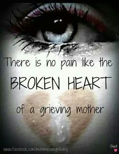 There is no pain like the broken heart of a grieving mother (or father ...
