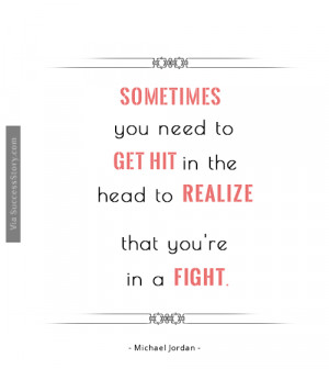 Sometimes you need to get hit in the head to realize that you're in ...