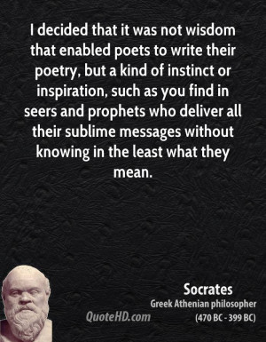 decided that it was not wisdom that enabled poets to write their ...