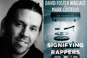 The 10 Most David Foster Wallace-ian Quotes in 'Signifying Rappers ...