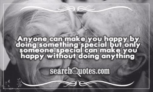 ... , but only someone special can make you happy without doing anything