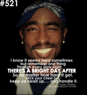 ... it get, stick your chest out, keep ya head up… and handle it. - 2Pac