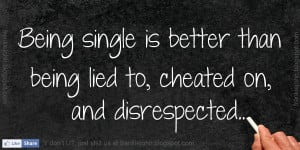 Being single is better than being lied to, cheated on, and ...