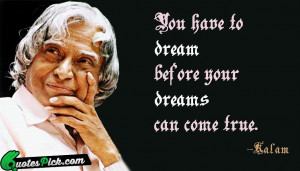 You Have To Dream Before by abdul-kalam Picture Quotes