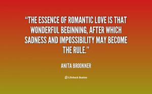 The essence of romantic love is that wonderful beginning, after which ...