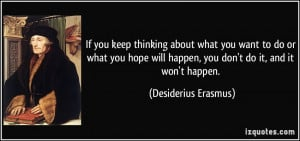 If you keep thinking about what you want to do or what you hope will ...