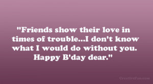 ... don't know what I would do without you. Happy B'day dear
