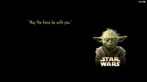 """May the force be with you."""""""
