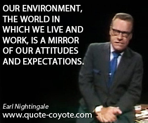 quotes - Our environment, the world in which we live and work, is a ...