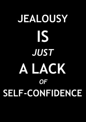 Jealousy Is Just A Lack Of Self Confidence - Confidence Quote