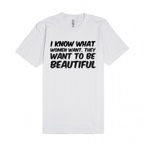 Description: I know what women want. They want to be beautiful