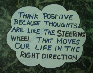 Think positive - http://todays-quotes.com/2013/03/01/think-positive/