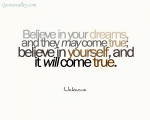 Believe In Your Dreams And They May Come True