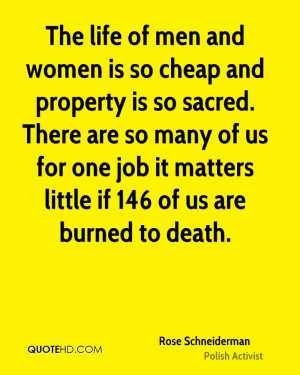 The life of men and women is so cheap and property is so sacred. There ...