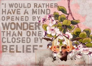 In my opinion, Belief only encourages wonder, learning, and growth.