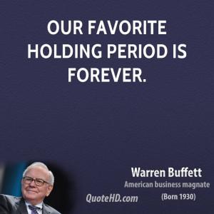 ... favorite holding period is forever warren buffett american businessman
