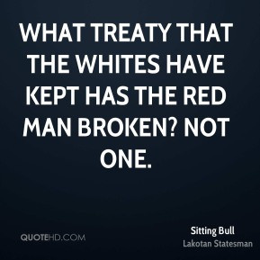 Sitting Bull What Treaty That The Whites Have Kept Has Red Man
