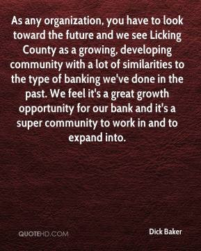 Dick Baker - As any organization, you have to look toward the future ...