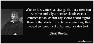 ... , that indeed contempt and abhorrence are due to it. - Isaac Barrow