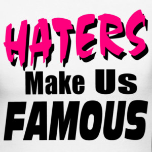 Go Back > Gallery For > Haters Make Me Famous Quotes
