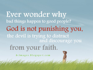 Ever wonder why bad things happen to good people God is not punishing ...