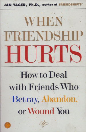 ... friendship hurts how to deal with friends who betray abandon or wound