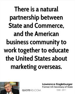 Lawrence Eagleburger - There is a natural partnership between State ...